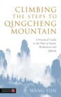 Climbing the Steps to Qingcheng Mountain : A Practical Guide to the Path of Daoist Meditation and Qigong - eBook