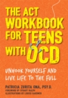 The ACT Workbook for Teens with OCD : Unhook Yourself and Live Life to the Full - Book