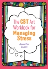 The CBT Art Workbook for Managing Stress - eBook