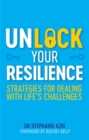 Unlock Your Resilience : Strategies for Dealing with Life's Challenges - Book