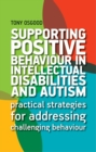 Supporting Positive Behaviour in Intellectual Disabilities and Autism : Practical Strategies for Addressing Challenging Behaviour - eBook