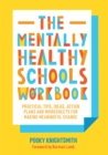 The Mentally Healthy Schools Workbook : Practical Tips, Ideas, Action Plans and Worksheets for Making Meaningful Change - Book