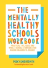The Mentally Healthy Schools Workbook : Practical Tips, Ideas, Action Plans and Worksheets for Making Meaningful Change - eBook