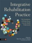 Integrative Rehabilitation Practice : The Foundations of Whole-Person Care for Health Professionals - Book