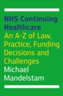 NHS Continuing Healthcare : An A-Z of Law, Practice, Funding Decisions and Challenges - eBook
