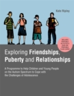 Exploring Friendships, Puberty and Relationships : A Programme to Help Children and Young People on the Autism Spectrum to Cope with the Challenges of Adolescence - Book