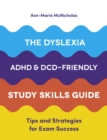 The Dyslexia, ADHD, and DCD-Friendly Study Skills Guide : Tips and Strategies for Exam Success - eBook