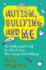 Autism, Bullying and Me : The Really Useful Stuff You Need to Know About Coping Brilliantly with Bullying - Book