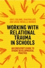 Working with Relational Trauma in Schools : An Educator's Guide to Using Dyadic Developmental Practice - Book