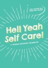 Hell Yeah Self-Care! : A Trauma-Informed Workbook - eBook