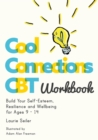 Cool Connections CBT Workbook : Build Your Self-Esteem, Resilience and Wellbeing for Ages 9 - 14 - Book