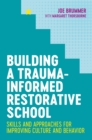 Building a Trauma-Informed Restorative School : Skills and Approaches for Improving Culture and Behavior - eBook