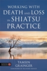 Working with Death and Loss in Shiatsu Practice : A Guide to Holistic Bodywork in Palliative Care - Book