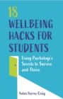 18 Wellbeing Hacks for Students : Using Psychology's Secrets to Survive and Thrive - eBook