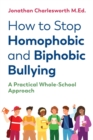 How to Stop Homophobic and Biphobic Bullying : A Practical Whole-School Approach - Book