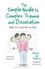 The Simple Guide to Complex Trauma and Dissociation : What It Is and How to Help - eBook