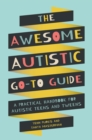 The Awesome Autistic Go-To Guide : A Practical Handbook for Autistic Teens and Tweens - eBook