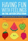 Having Fun with Feelings on the Autism Spectrum : A CBT Activity Book for Kids Age 4-8 - Book
