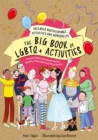 The Big Book of LGBTQ+ Activities : Teaching Children About Gender Identity, Sexuality, Relationships and Different Families - Book