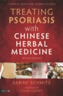 Treating Psoriasis with Chinese Herbal Medicine (Revised Edition) : A Practical Handbook - Book