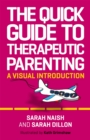 The Quick Guide to Therapeutic Parenting : A Visual Introduction - Book