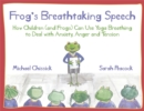 Frog's Breathtaking Speech : How Children (and Frogs) Can Use Yoga Breathing to Deal with Anxiety, Anger and Tension - Book