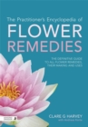 The Practitioner's Encyclopedia of Flower Remedies : The Definitive Guide to All Flower Essences, Their Making and Uses - Book