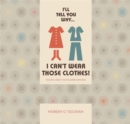 I'll tell you why I can't wear those clothes! : Talking About Tactile Defensiveness - Book
