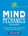 Mind Mechanics for Children : A Mental Health Toolbox with Activities and Lesson Plans for Ages 7-11 - Book