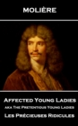 Affected Young Ladies aka The Pretentious Young Ladies : Les Precieuses Ridicules - eBook