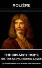 The Misanthrope, or, the Cantankerous Lover : Le Misanthrope ou L'Atrabilaire Amoureux - eBook