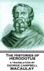 The Histories of Herodotus - A Translation By George Campbell Macaulay : A Translation By George Campbell Macaulay - eBook