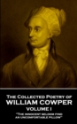 The Collected Poetry of William Cowper - Volume I : 'The innocent seldom find an uncomfortable pillow'' - eBook