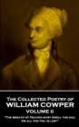 The Collected Poetry of William Cowper - Volume II : 'The breath of Heaven must swell the sail, Or all the toil is lost'' - eBook