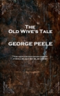 The Old Wive's Tale : 'For your further entertainment, it shall be as it may be, so and so'' - eBook