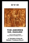The Amores, or Amours : 'The cause is hidden; the effect is visible to all'' - eBook