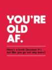 You're Old AF : Here's a Book (Because It's Not Like You Go Out Any More) - Book