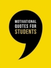 Motivational Quotes for Students : Wise Words to Inspire and Uplift You Every Day - Book