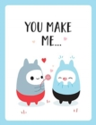 "You Make Me... : The Perfect Romantic Gift to Say ""I Love You"" To Your Partner - Book"