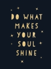 Do What Makes Your Soul Shine : Inspiring Quotes to Help You Live Your Best Life - Book