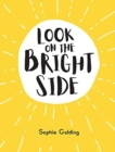 Look on the Bright Side : Ideas and Inspiration to Make You Feel Great - Book