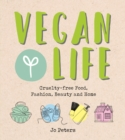 Vegan Life : Cruelty-Free Food, Fashion, Beauty and Home - Book