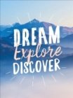 Dream. Explore. Discover. : Inspiring Quotes to Spark Your Wanderlust - Book