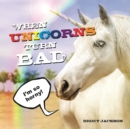 When Unicorns Turn Bad : Hilarious Photos of Unicorns Gone Wild - Book
