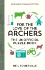 For the Love of The Archers - The Unofficial Puzzle Book : 200 Brain-Teasing Activities, from Crosswords to Quizzes - Book