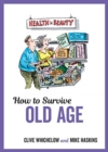 How to Survive Old Age : Tongue-In-Cheek Advice and Cheeky Illustrations about Getting Older - Book