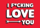 I F*cking Love You : Real and Relatable Ways to Be Romantic - eBook