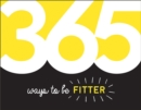 365 Ways to Be Fitter : Inspiration and Motivation for Every Day - eBook