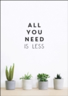 All You Need is Less : Minimalist Living for Maximum Happiness - eBook