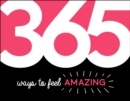 365 Ways to Feel Amazing : Inspiration and Motivation for Every Day - eBook